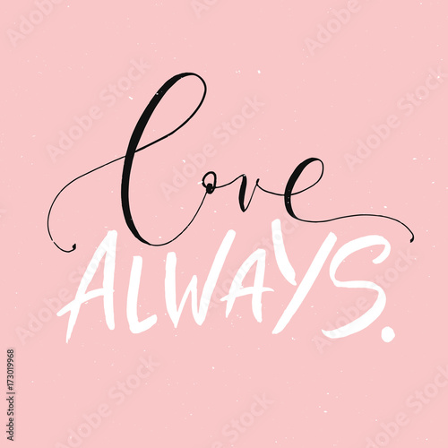 Staande foto Positive Typography Love always. Handwritten lettering phrase isolated on the pink background. Calligraphy for typography greeting and invitation card. Brush Lettering romantic poster.