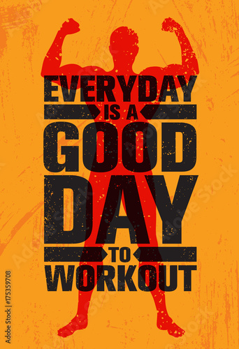 Everyday Is A Good Day To Workout. Inspiring Workout and Fitness Gym Motivation Quote Illustration Sign
