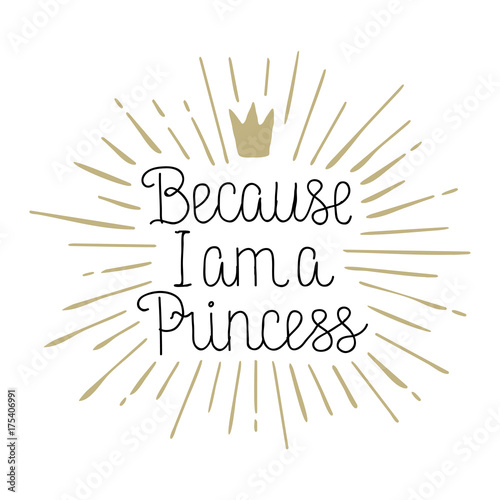 Because I am a Princess hand drawn lettering Fototapet