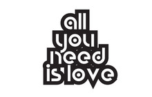 Bold Text All You Need Is Love Inspiring Quotes Text Typography Design