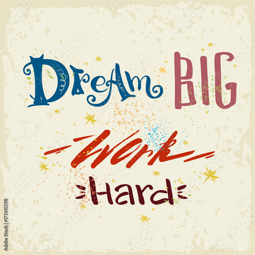 Dream Big work hard- lettering плакат