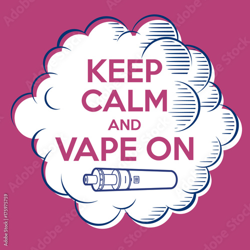 Vape poster  Keep Calm and Vape on  Cloud of steam with