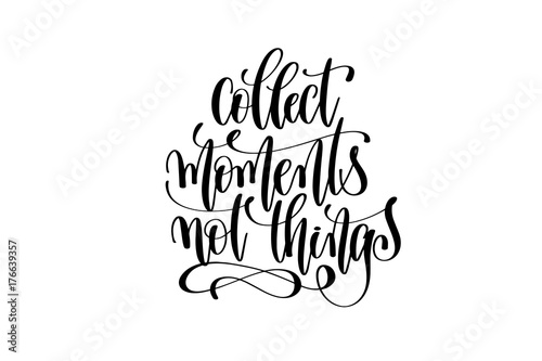 Staande foto Positive Typography collect moments not things hand written lettering