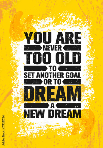 You Are Never Too Old To Set Another Goal Or Dream A New