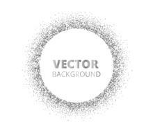Festive Silver Sparkle Background. Glitter Border, Circle Spotted Frame. Vector Dust, Diamonds On White.