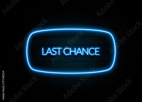 Last Chance  - colorful Neon Sign on brickwall Lerretsbilde