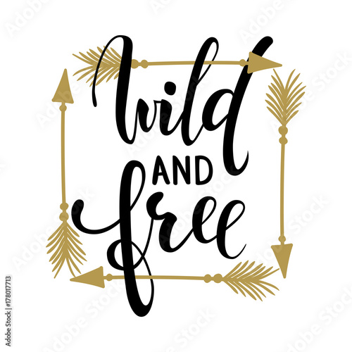 Wild and free brush lettering, inspirational quote about freedom Hand drawn creative calligraphy vector typography card with phrase and arrows Bohemian design elements for prints and posters, t-shirt