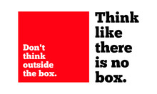 Don't Think Outside The Box. T...