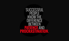 Successful People Know The Difference Between Patience & Procrastination. (Motivational Quote Vector Poster Design)