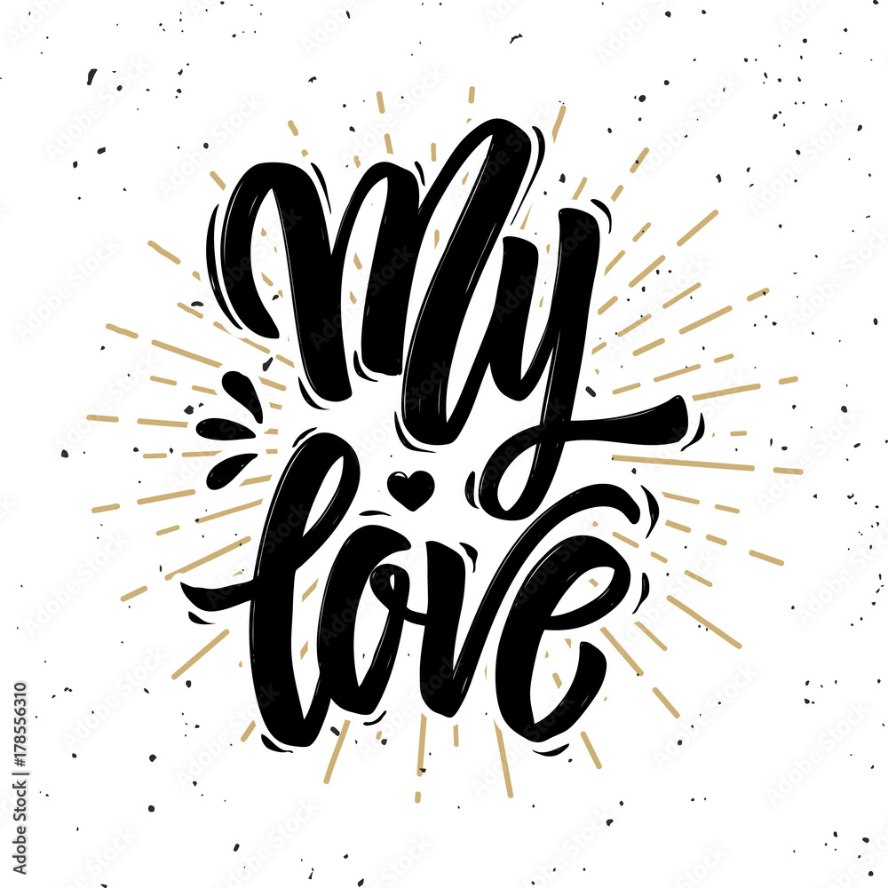 Fotografie, Obraz My love. Hand drawn motivation lettering quote.