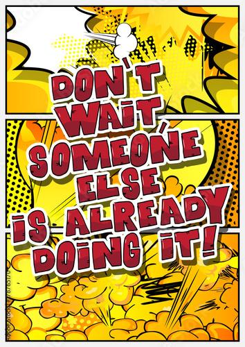 Zdjęcie XXL Nie czekaj, ktoś już to robi! Wektor ilustrowany komiks stylu. Inspirujący, motywujący cytat.
