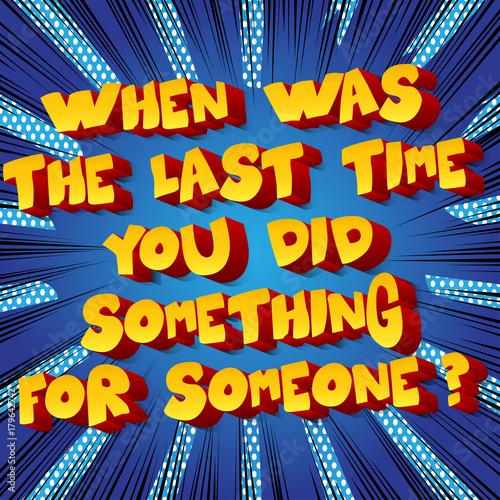 Zdjęcie XXL Kiedy ostatnio zrobiłeś coś dla kogoś ?. Wektor ilustrowany komiks stylu. Inspirujący, motywujący cytat.