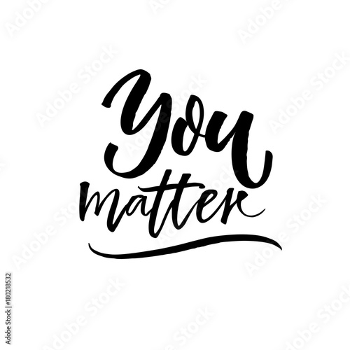 You Matter Inspirational Quote For Motivational Posters Cards And