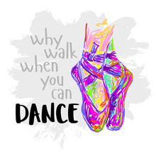 Why Walk When You Can Dance. Ballet Shoes. Kids Ballet. T Shirt Design. Modern Fashion Style. Sketch Silhouette Hand Drawn Pointes Shoes. Dancing