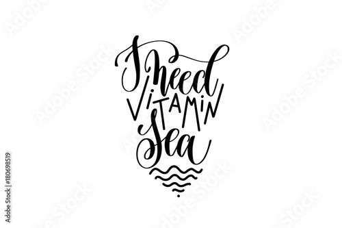 Fotografie, Obraz  I need vitamin sea black and white hand lettering positive quote