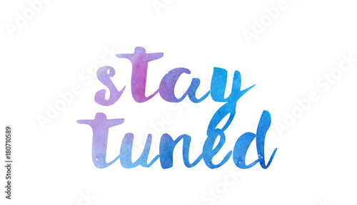 Photo  stay tuned watercolor hand written text positive quote inspiration typography de