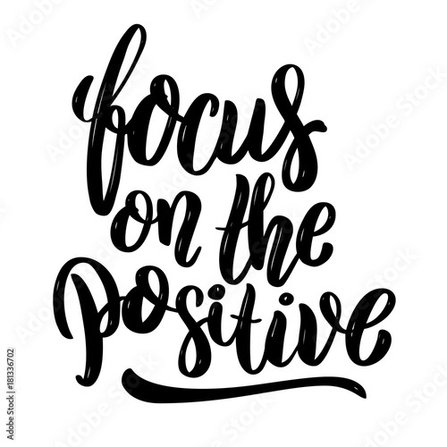 Staande foto Positive Typography Focus on the positive .Hand drawn motivation lettering quote. Design element for poster, banner, greeting card. Vector illustration