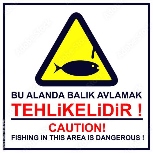 Juliste  Bu Alanda Balık Avlamak Tehlikelidir