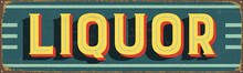 Vintage Metal Sign - Liquor - Vector EPS10. Grunge And Rusty Effects Can Be Easily Removed For A Cleaner Look.