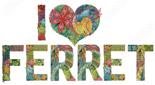 Fotografia, Obraz  Words I LOVE FERRET. Vector decorative zentangle object