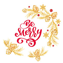 Christmas Text Be Merry Red Hand Written Inscription With Gold Tree And Cone Wreath On White Background