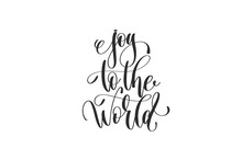Joy To The World - Hand Lettering Inscription To Winter Holiday
