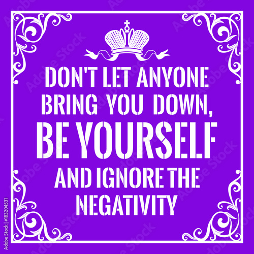 Be Your Self And Don T Let Others Bring You Down Quotes Viewinviteco