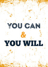 You Can And You Will. Wake Up With The Determination. Rough Poster Design With Typography. Vector Phase On Dark Background. Best For Posters, Cards Design, Social Media Banners