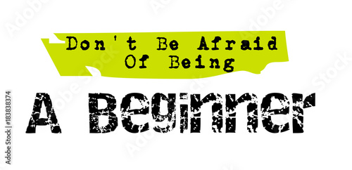 Photo Don t Be Afraid Of Being A Beginner