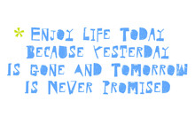 Enjoy Life Today Because Yesterday Is Gone And Tomorrow Is Never Promised. Creative Typographic Motivational Poster.