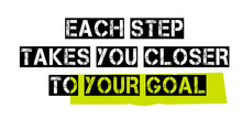 Each Step Takes You Closer To Your Goal. Creative Typographic Motivational Poster.