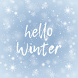 Hello Winter text. Snow background with text. Lettering. Brush calligraphy. Vector illustration flat design. With winter holidays.