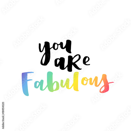 You are fabulous with rainbow color gradient. Modern lettering on white isolated background.