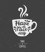 Have A Nice Day. Take A Coffee...
