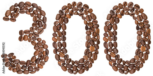 Poster  Arabic numeral 300, three hundred, from coffee beans, isolated on white backgrou