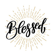 Blessed. Hand Drawn Motivation Lettering Quote. Design Element For Poster, Banner, Greeting Card.