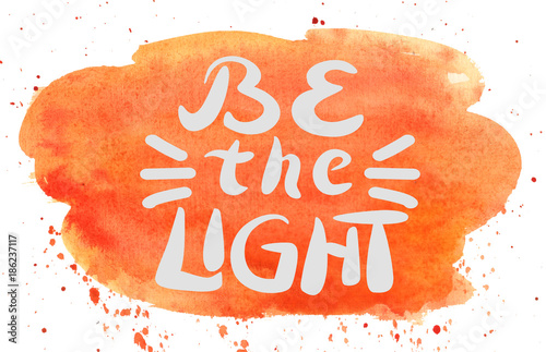 Leinwand Poster Hand lettering Be light on watercolor backdrop.