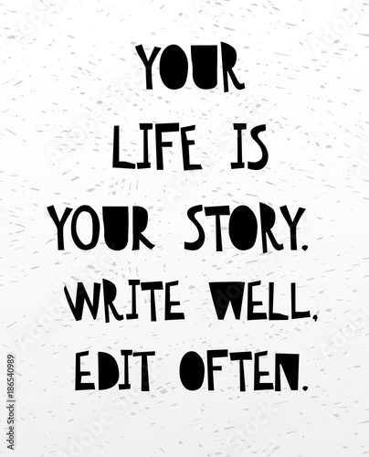 Twoje życie to twoja historia, pisz dobrze i często edytuj. Inspirujące i motywujące odręczny napis cytat.