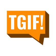 TGIF Or Thank God It's Friday....