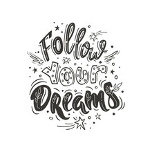 Follow Your Dreams. Vector Inspirational Quote. Motivational Handdrawn Lettering With Small Wings And Falling Stars In Black And White Colors.