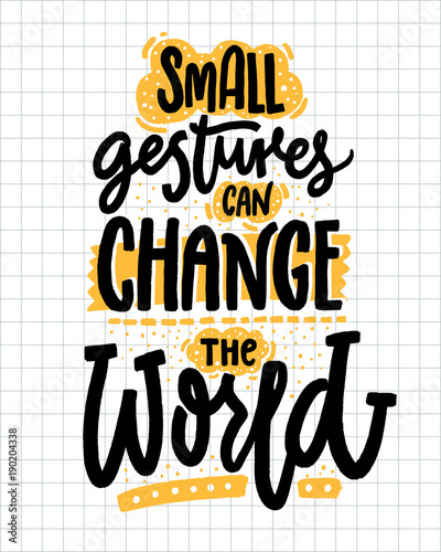 Staande foto Positive Typography Small gestures can change the world. Inspirational quote about kindness. Positive motivational saying for posters and t-shirts.