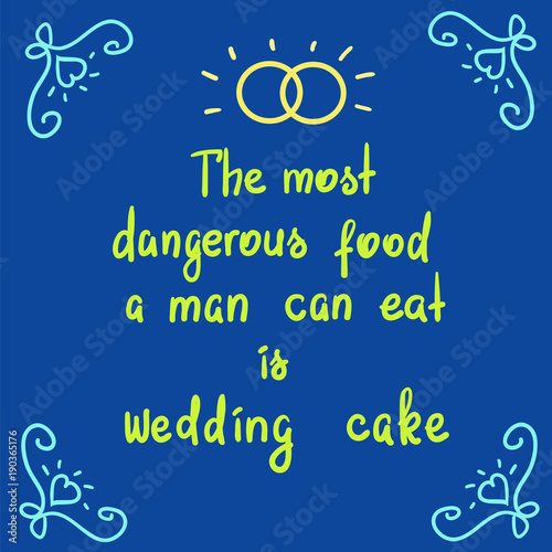 The most dangerous food a man can eat is wedding cake - motivational quote lettering Wallpaper Mural