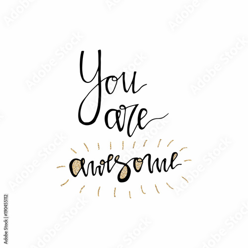 Stickers pour porte Positive Typography You are awesome hand lettering romantic card with gold glitter texture. Hand drawn lettering. Used for greeting card, banner, poster, congratulate. printing. Vector typography poster, romantic quote.