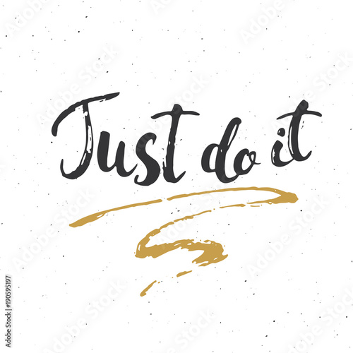 Plakat Just do it lettering handwritten sign, Hand drawn grunge calligraphic text. Vector illustration