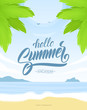 Vetrical tropical poster with Paradise landscape, ocean beach and hand lettering of Hello Summer Vacation.