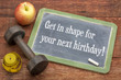Get in shape for your next birthday!