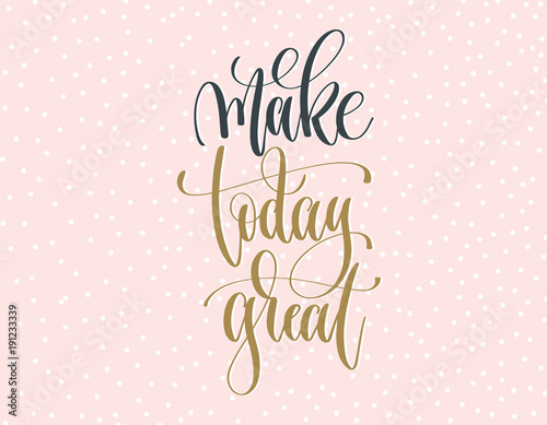 make today great - gold and gray hand lettering inscription text Wallpaper Mural