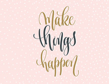 Make Things Happen - Gold And Gray Hand Lettering