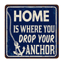 Home Is Where You Drop Your Anchor Vintage Rusty Metal Sign