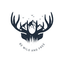 """Hand Drawn Travel Badge With Deer Antlers And Mountains Textured Vector Illustration And """"Be Wild And Free"""" Inspirational Lettering."""
